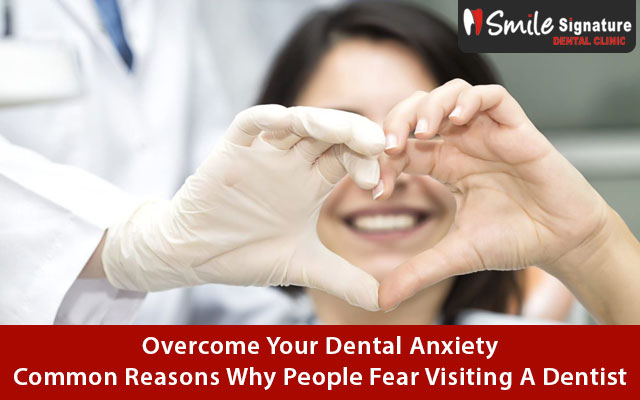Overcome Your Dental Anxiety: Common Reasons Why People Fear Visiting A Dentist