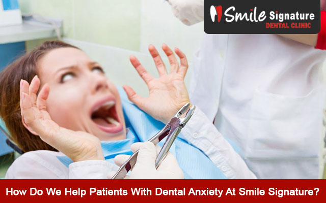How Do We Help Patients With Dental Anxiety At Smile Signature?