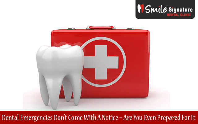Dental Emergencies Don't Come With A Notice – Are You Even Prepared For It?