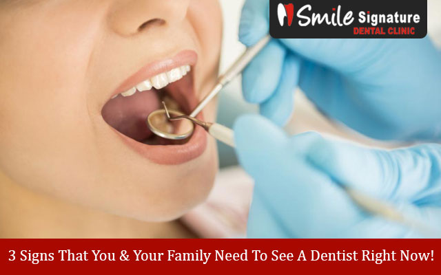 3 Signs That You & Your Family Need To See A Dentist Right Now!